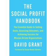 The Social Profit Handbook: The Essential Guide to Setting Goals, Assessing Outcomes, and Achieving Success for Mission-Driven Organizations, Paperback