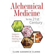 Alchemical Medicine for the 21st Century: Spagyrics for Detox, Healing, and Longevity, Paperback/Clare Goodrick-Clarke