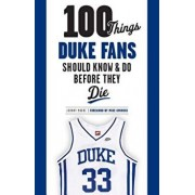 100 Things Duke Fans Should Know & Do Before They Die, Paperback/Johnny Moore