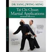 Tai Chi Chuan Martial Applications: Advanced Yang Style, Paperback/Jwing-Ming Yang