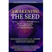 Awakening the Seed: The New, Simplified, Proven Path to Perfect Egg Quality, Optimal Fertility, and Healthy Babies, Paperback/Chris Axelrad