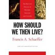 How Should We Then Live?: The Rise and Decline of Western Thought and Culture, Paperback