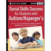 Social Skills Success for Students with Autism / Asperger's. Helping Adolescents on the Spectrum to Fit In, Paperback/Jeffrey J. Wood