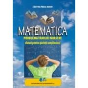 Matematica-PROBLEMA FAMILIEI NOASTRE-SFATURI PENTRU PARINTI CONSTIINCIOSI