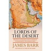 Lords of the Desert. Britain's Struggle with America to Dominate the Middle East, Paperback/James Barr