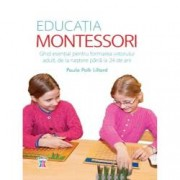 Educatia Montessori. Ghid esential pentru formarea viitorului adult de la nastere pana la 24 de ani