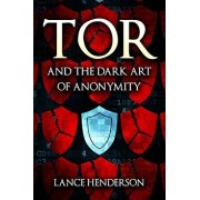 Tor and the Dark Art of Anonymity: How to Be Invisible from Nsa Spying, Paperback/Lance Henderson