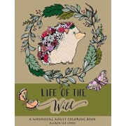 Life of the Wild: A Whimsical Adult Coloring Book: Stress Relieving Animal Designs, Paperback/Karen Sue Chen
