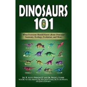 Dinosaurs 101: What Everyone Should Know about Dinosaur Anatomy, Ecology, Evolution, and More, Paperback/Philip J. Currie