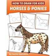 How to Draw for Kids (Horses & Ponies): An Easy Step-By-Step Guide to Drawing Different Breeds of Horses and Ponies Like Appaloosa, Arabian, Dales Pon, Paperback/Sachin Sachdeva