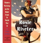 Rosie the Riveter: Women Working on the Home Front in World War II, Paperback