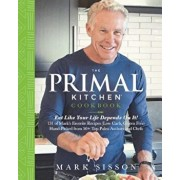 The Primal Kitchen Cookbook: Eat Like Your Life Depends on It!, Hardcover/Mark Sisson