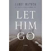 Let Him Go, Paperback/Larry Watson