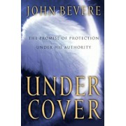 Under Cover: The Key to Living in God's Provision and Protection, Paperback/John Bevere