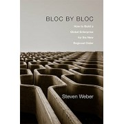 Bloc by Bloc. How to Build a Global Enterprise for the New Regional Order, Hardback/Steven Weber