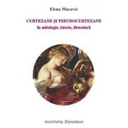 Curtezane si pseudocurtezane in mitologie, istorie, literatura/Elena Macavei