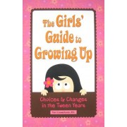 The Girls' Guide to Growing Up: Choices & Changes in the Tween Years