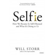 Selfie: How We Became So Self-Obsessed and What It's Doing to Us, Hardcover