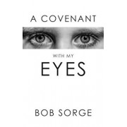 A Covenant with My Eyes, Paperback/Bob Sorge