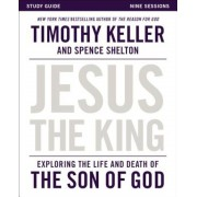 Jesus the King Study Guide: Exploring the Life and Death of the Son of God, Paperback