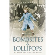 Bombsites and Lollipops. My 1950s East End Childhood, Paperback/Jacky Hyams