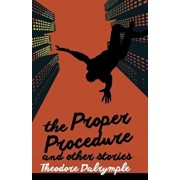 The Proper Procedure and Other Stories, Paperback/Theodore Dalrymple