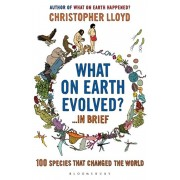What on Earth Evolved? ... in Brief. 100 Species That Have Changed the World, Paperback/Christopher Lloyd