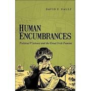 Human Encumbrances: Political Violence and the Great Irish Famine, Paperback/David P. Nally