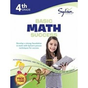 4th Grade Basic Math Success Workbook: Activities, Exercises, and Tips to Help Catch Up, Keep Up, and Get Ahead, Paperback/Sylvan Learning
