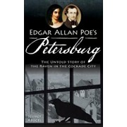 Edgar Allan Poe's Petersburg: The Untold Story of the Raven in the Cockade City, Hardcover/Jeffrey Abugel