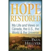 Hope Restored: An Autobiography by Paul Hellyer: My Life and Views on Canada, the U.S., the World & the Universe, Paperback/Paul Hellyer