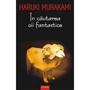 In cautarea oii fantastice (editia 2017)/Haruki Murakami
