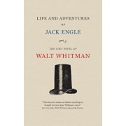 Life and Adventures of Jack Engle: An Auto-Biography; A Story of New York at the Present Time in Which the Reader Will Find Some Familiar Characters, Paperback/Walt Whitman