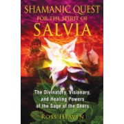 Shamanic Quest for the Spirit of Salvia - The Divinatory, Visionary, and Healing Powers of the Sage of the Seers (Heaven Ross)(Paperback) (9781620550007)