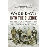 Into the Silence: The Great War, Mallory, and the Conquest of Everest, Paperback/Wade Davis