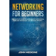 Networking for Beginners: The Complete Guide to Computer Network Basics, Wireless Technology and Network Security, Paperback/John Medicine