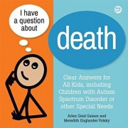 I Have a Question about Death: A Book for Children with Autism Spectrum Disorder or Other Special Needs, Hardcover/Arlen Grad Gaines