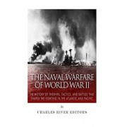 The Naval Warfare of World War II: The History of the Ships, Tactics, and Battles That Shaped the Fighting in the Atlantic and Pacific, Paperback/Charles River Editors