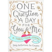 One Question a Day for You and Me Daily Reflections for Couples A Three-Year Journal