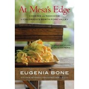 At Mesa's Edge: Cooking and Ranching in Colorado's North Fork Valley, Paperback/Eugenia Bone