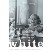 Waking Up White, and Finding Myself in the Story of Race, Paperback/Debby Irving