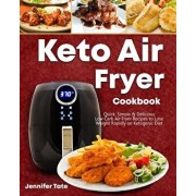 Keto Air Fryer Cookbook: Quick, Simple and Delicious Low-Carb Air Fryer Recipes to Lose Weight Rapidly on a Ketogenic Diet (Black&white Interio, Paperback/Jennifer Tate