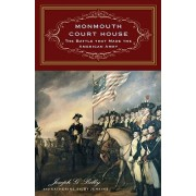 Monmouth Court House - The Battle That Made the American Army (Bilby Joseph G.)(Cartonat) (9781594161087)
