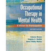 Occupational Therapy in Mental Health: A Vision for Participation, Hardcover/Catana Brown