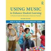 Using Music to Enhance Student Learning: A Practical Guide for Elementary Classroom Teachers, Paperback