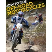 How to Ride Off-Road Motorcycles: Key Skills and Advanced Training for All Off-Road, Motocross, and Dual-Sport Riders, Paperback/Gary Laplante