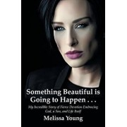 Something Beautiful is Going to Happen . . .: My Incredible Story of Fierce Devotion Embracing God, a Son, and Life Itself, Paperback/Melissa Young