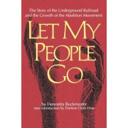 Let My People Go: The Story of the Underground Railroad and the Growth of the Abolition Movement, Paperback