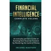 Financial Intelligence: An Everyday Person's Guide on Building Real Financial Freedom by Mastering the Game of Money Complete Volume, Paperback/Income Mastery
