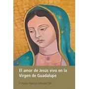El Amor de Jess Vivo En La Virgen de Guadalupe, Hardcover/P. Pedro Alarcon Mendez Sm